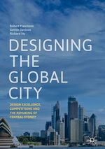 Designing the Global City  - Robert Freestone - Gethin Davison - Richard Hu