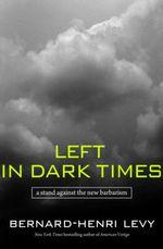 Vente Livre Numérique : Left in Dark Times  - Bernard-Henri Lévy