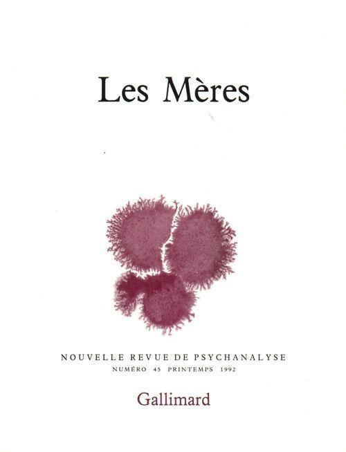 Nouvelle revue de psychanalyse T.45 ; les mères