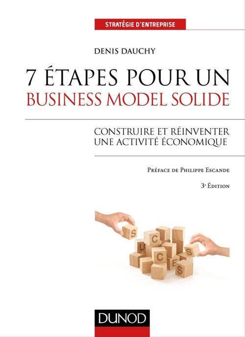 7 étapes pour un business model solide ; construire et réinventer une activité économique (3e édition)