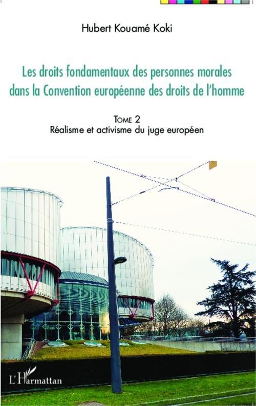Droits fondamentaux des personnes morales dans la convention européenne des droits de l'homme t.2 ; réalisme et activisme du juge européen