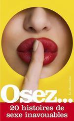 OSEZ ; 20 histoires de sexe inavouables