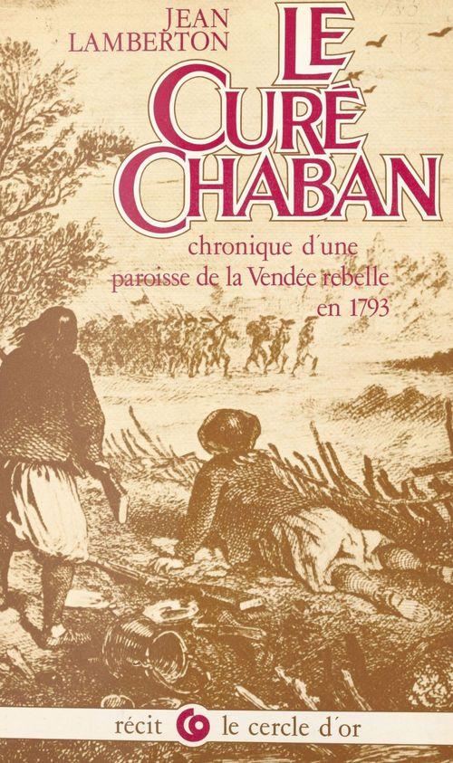 Le curé Chaban : chronique d'une paroisse de la Vendée rebelle de 1793  - Jean Lamberton
