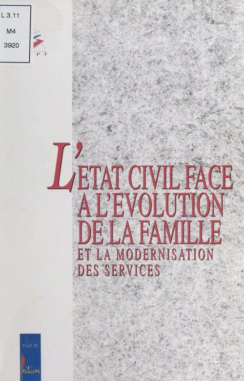 L'état civil face à l'évolution de la famille et la modernisation des services