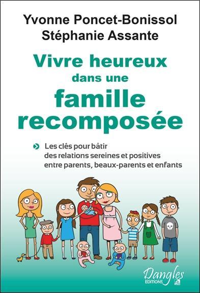Vivre heureux dans une famille recomposée ; les clés pour bâtir des relations sereines et positives