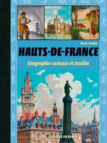 Les Hauts-de-France ; géographie curieuse et insolite