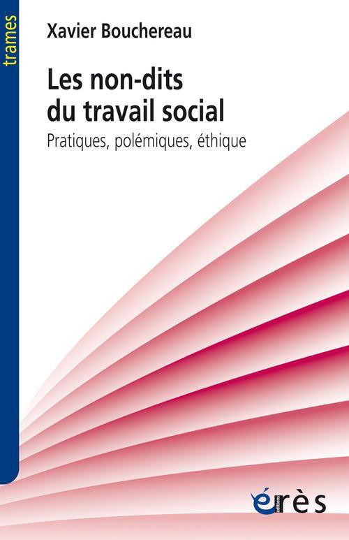 Les non-dits du travail social ; pratiques, polémiques, éthique