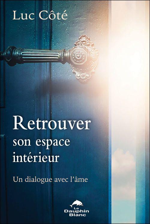 Retrouver son espace intérieur ; un dialogue avec l'âme