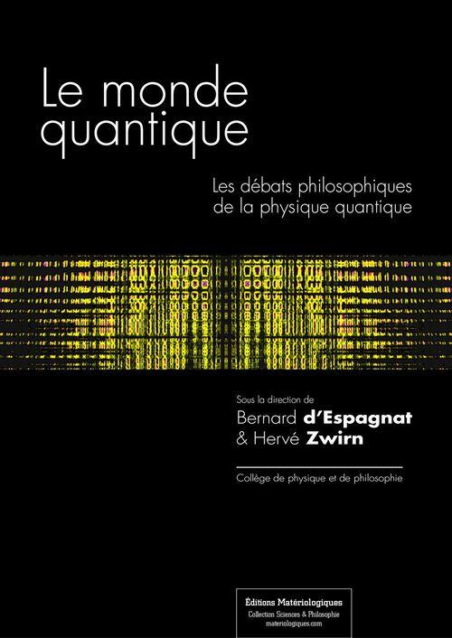 Le monde quantique ; les débats philosophiques de la physique quantique (2e édition)