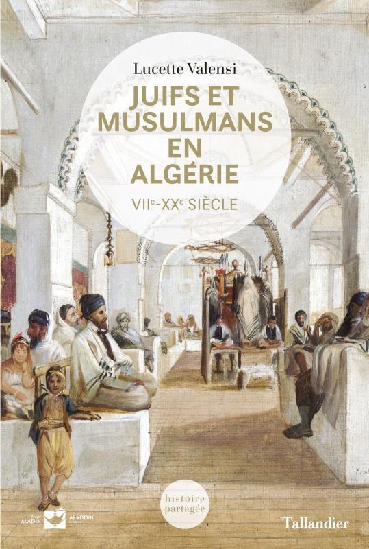 Juifs et musulmans en Algérie ; VIIe - XXe siècle