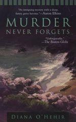 Murder Never Forgets  - O'Hehir Diana