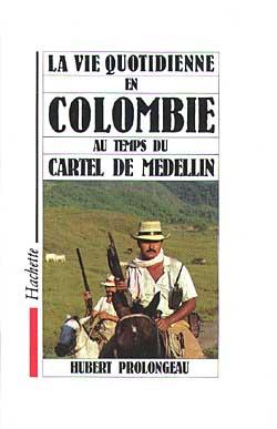 La vie quotidienne en colombie au temps du cartel de medellin