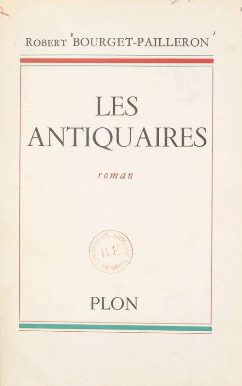Les antiquaires  - Robert Bourget-Pailleron