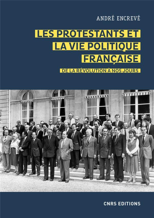 LES PROTESTANTS ET LA VIE POLITIQUE FRANCAISE DE LA REVOLUTION A NOS JOURS
