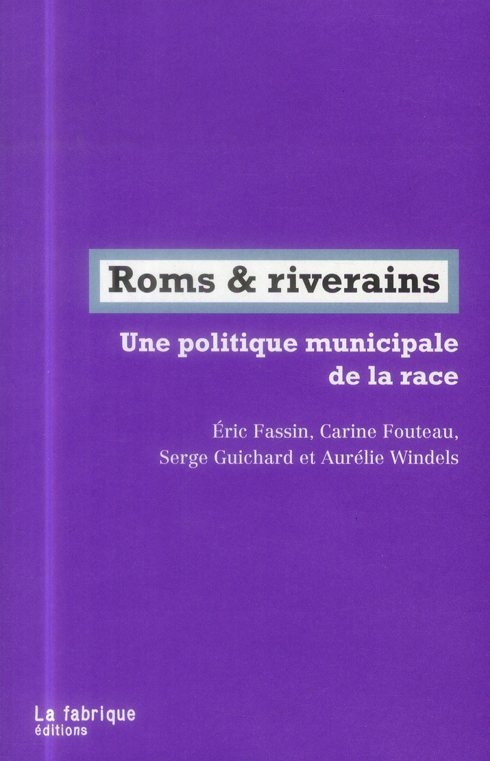 Roms & riverains ; une politique municipale de la race