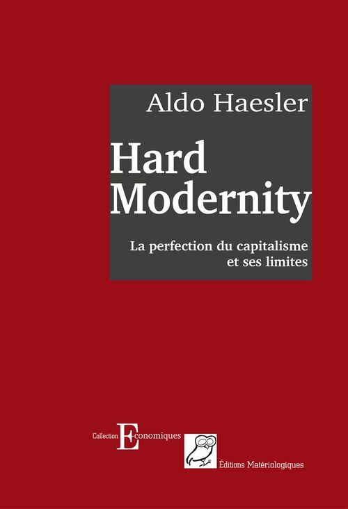 Hard modernity ; la perfection du capitalisme et ses limites