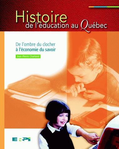 Histoire de l'éducation au Québec ; de l'ombre du clocher à l'économie du savoir
