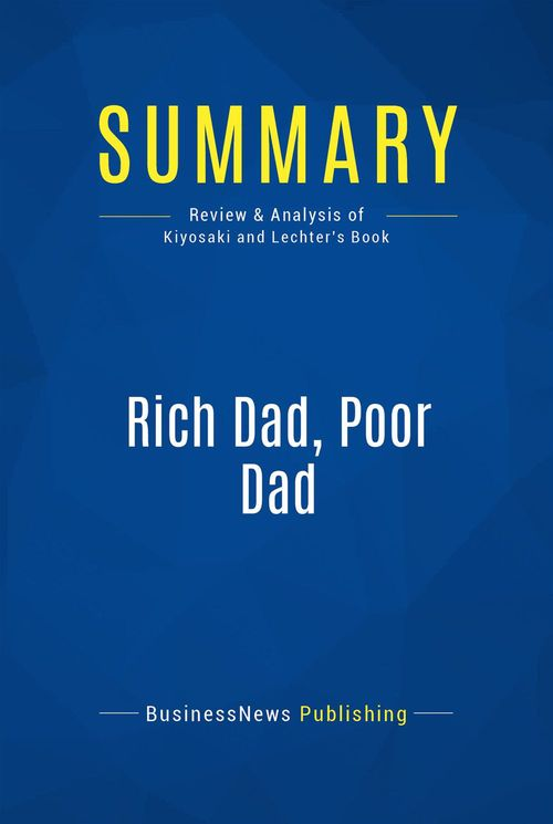 rich dad, poor dad ; what the rich teach their kids about money ; that the poor and middle class do not !