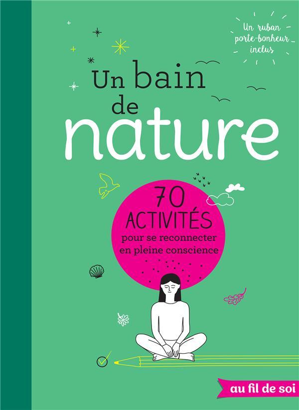 Un bain de nature ; 70 activités pour se reconnecter en pleine conscience