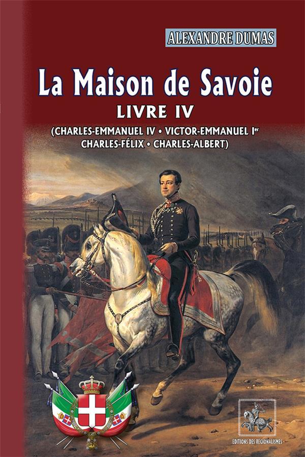 la maison de Savoie livre IV ; Charles-Emmanuel III ; Victor-Emmanuel Ier ; Emmanuel Ier ; Charles-Félix ; Charles-Albert)