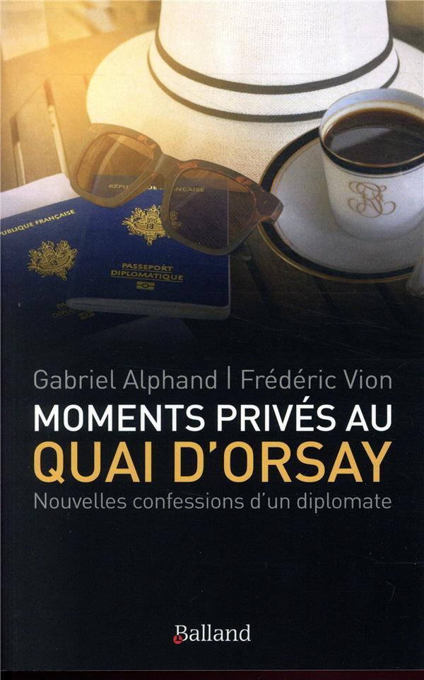 Moments privés au quai d'Orsay ; confessions d'un diplomate