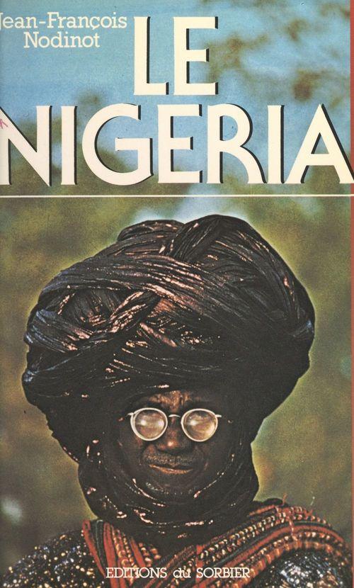 Le Nigéria  - Jean-Francois Nodinot