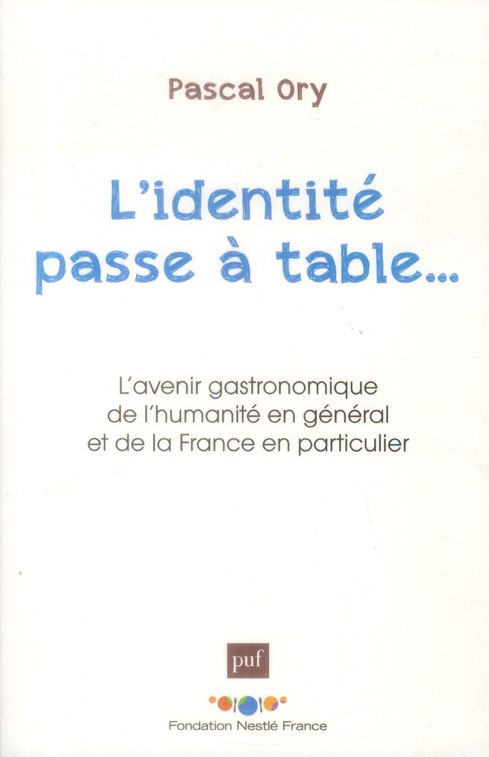 REVUE D'HISTOIRE LITTERAIRE DE LA FRANCE ; l'identité passe a table... l'avenir gastronomique de l'humanité en général et de la France en particulier