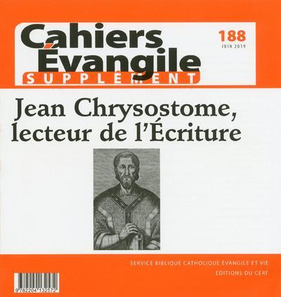 CAHIER EVANGILE SUPPLEMENT NUMERO 188 JEAN CHRYSOSTOME, LECTEUR DE L'ECRITURE