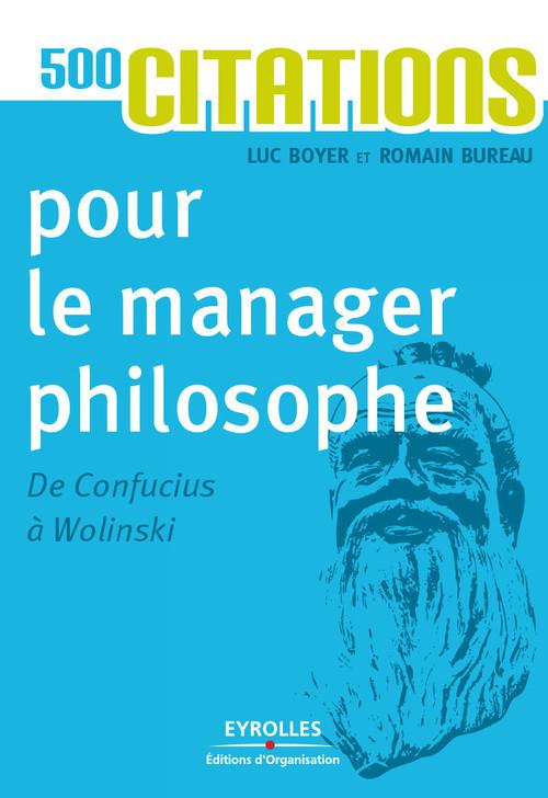 500 citations pour le manager philosophe ; de Confucius à Wolinski