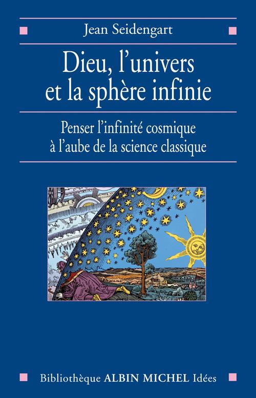 Dieu, l'univers et la sphère infinie ; penser l'infinité cosmique à l'aube de la science classique