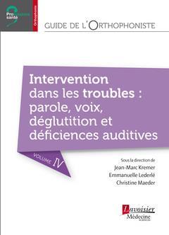Guide de l'orthophoniste t.4 ; intervention dans les troubles : parole, voix, déglutition et déficiences auditives
