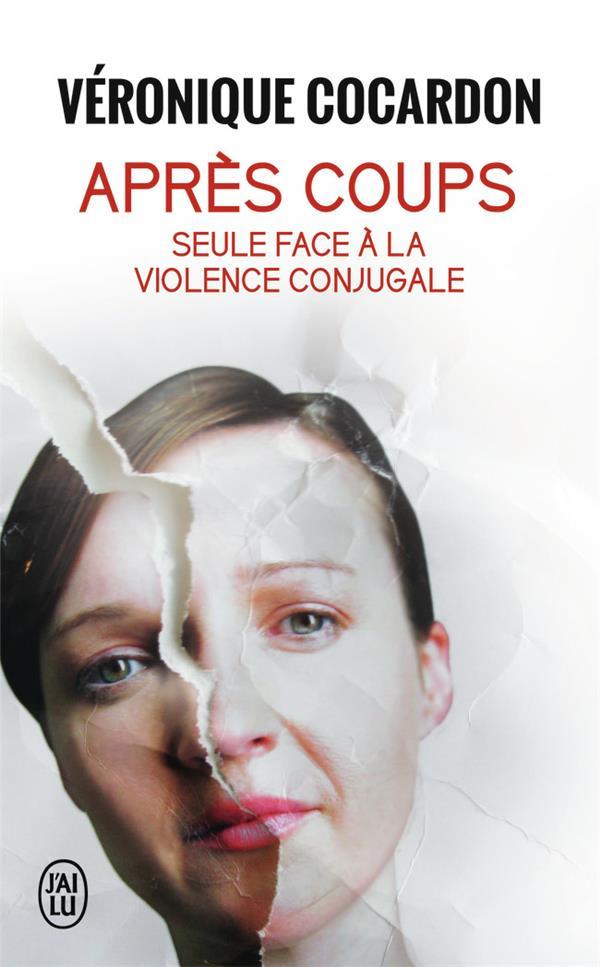 Après coups ; seule face à la violence conjugale