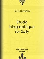 Étude biographique sur Sully  - Louis Dussieux