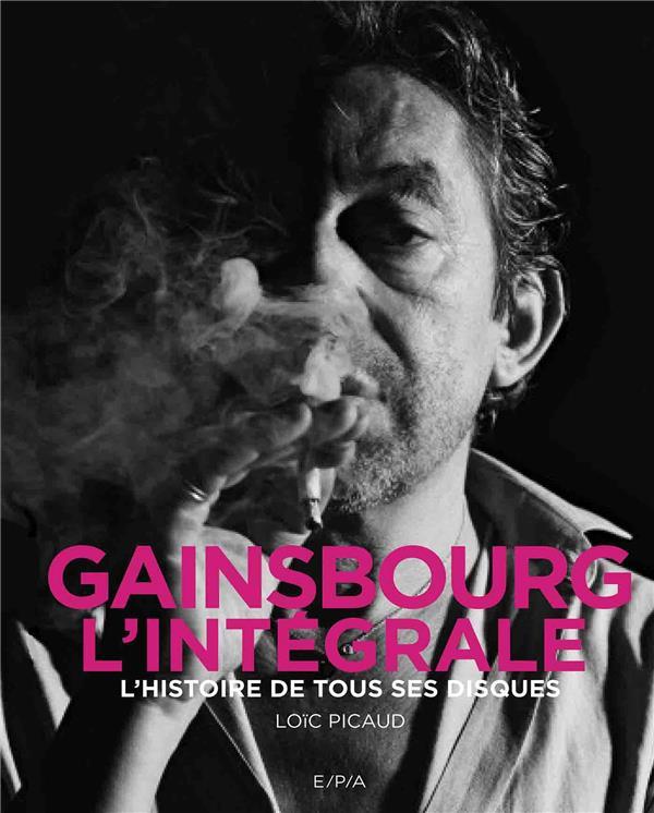 Gainsbourg, l'intégrale ; l'histoire de tous ses disques
