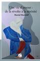 Une vie d'amour : de la révolte à la sérénité  - Martial Martzloff