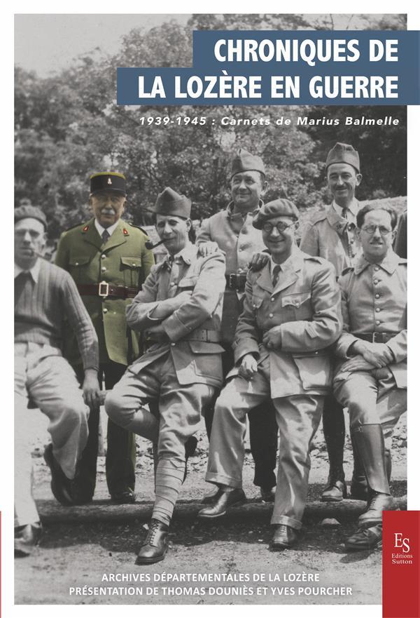 Chroniques de la Lozère en guerre ; 1939-1945 : carnet de Marius Balmelle