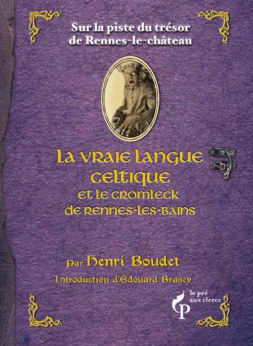 La vraie langue celtique et le Cromleck de Rennes-les-Bains ; sur la piste du trésor de Rennes-le-château