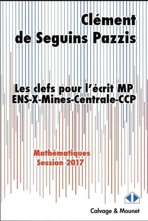 Mathématiques ; les clefs pour l'écrit ; ENS, X, mines, centrale, CCP (édition 2017)