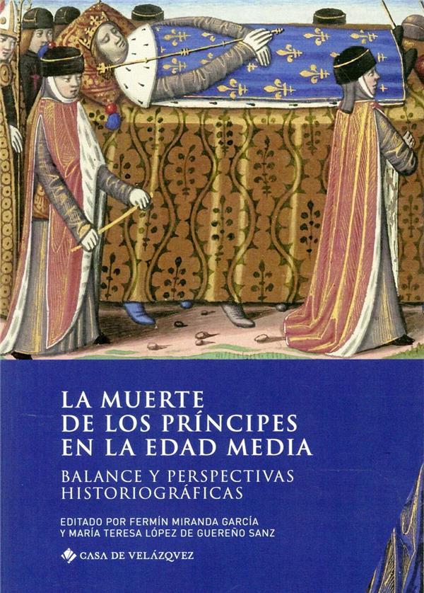 La muerte de los príncipes en la Edad Media ; balance y perspectivas historiográficas