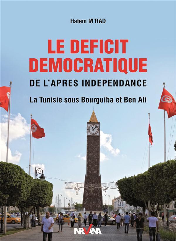 Le déficit démocratique de l'après indépendance ; la Tunisie sous Bourguiba et Ben Ali