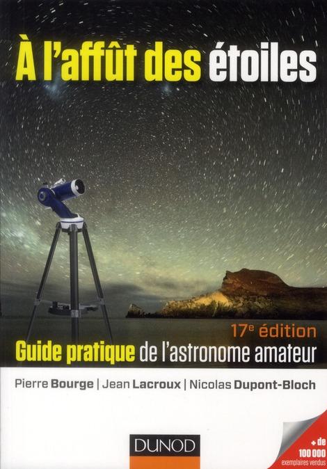 à l'affût des étoiles ; guide pratique de l'astronome amateur (17e édition)
