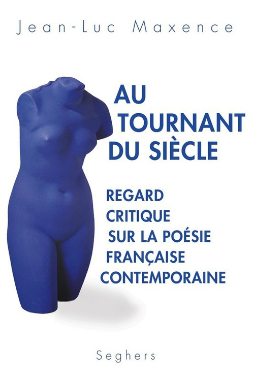 Au tournant du siècle ; regard critique sur la poésie française contemporaine