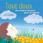 Tout doux, mes musiques classiques pour se relaxer  - David Pastor - Patrick Roger - Clemence Pollet - Elsa Lepoivre