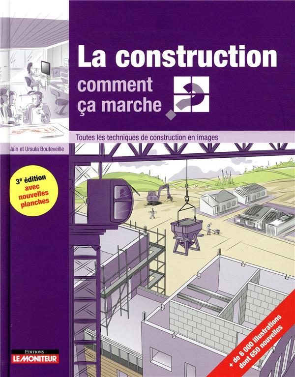 La construction comment ça marche ? ; toutes les techniques de construction en images (3e édition)
