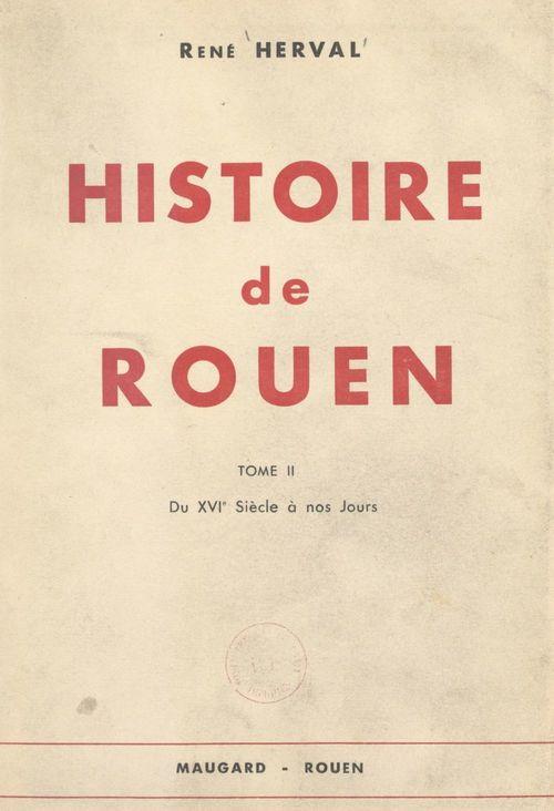Histoire de Rouen (2). Du XVIe siècle à nos jours