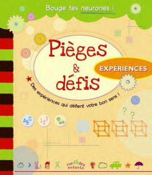 Pieges Et Defis ; Experiences ; Des Experiences Qui Defient Votre Bon Sens !