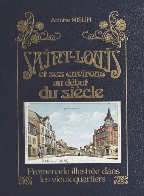 Saint-Louis et ses environs au début du siècle : promenade illustrée dans les vieux quartiers