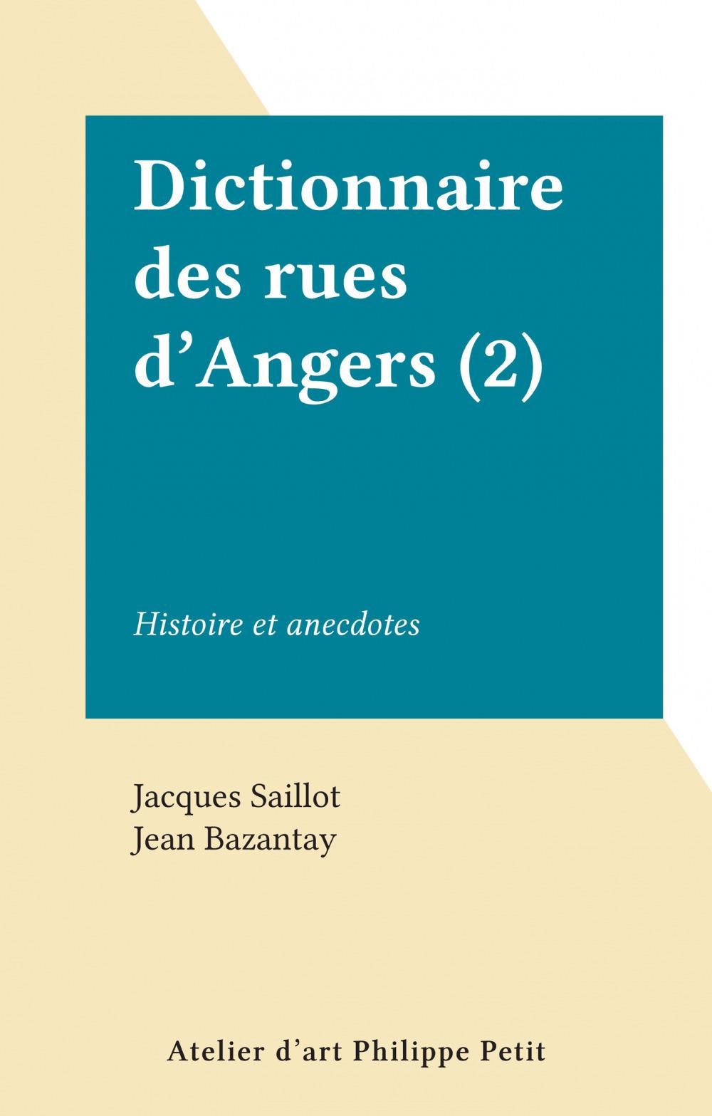 Dictionnaire des rues d'Angers (2)  - Jacques Saillot