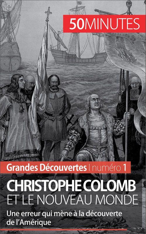 Christophe Colomb et le Nouveau Monde  ; une erreur qui mène à la découverte de l'Amérique