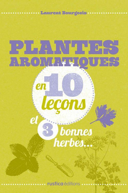 Plantes aromatiques ; en 10 leçon et 3 bonnes herbes...
